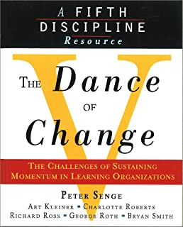 The Dance of Change: The Challenges of Sustaining Momentum in Learning Organizations (A Fifth Discip