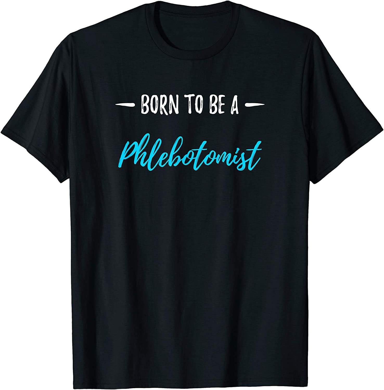 Tee Shirt Mens Shirt Born to Be A Phlebotomist Shirt