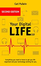 Your Digital Life 2.0: Everything you need to know to get your life organised and your technology working for you