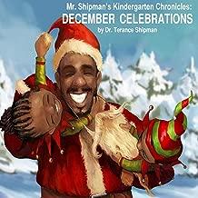 Mr. Shipman's Kindergarten Chronicles: December Celebrations (Mr. Shipman kindergarten chronicles)