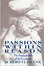 Passions Within Reason: The Strategic Role of the Emotions