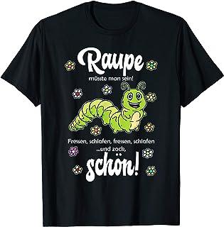 Raupe müsste man sein - lustiges Raupen Fun Sprüche T-Shirt