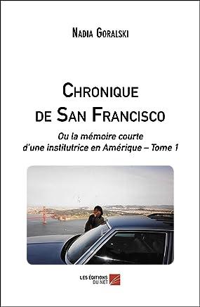 Chronique de San Francisco - Ou la Mémoire Courte d une Institutrice en Amerique - Tome 1