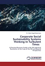 Corporate Social Sustainability Systems Thinking In Turbulent Times: A Practical Business Guide in the 4th Industrial Revo...