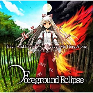 Each And Every Word Leaves Me Here Alone - Foreground Eclipse - [同人音楽]