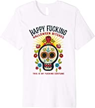 Happy Fucking Halloween Bitches This Is My Costume T-shirt