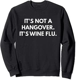 It's Not A Hangover It's Wine Flu - Sweatshirt