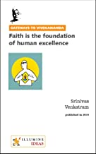 Faith Is the Foundation of Human Excellence (Gateways to Vivekananda Book 1)