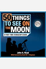 50 Things to See on the Moon: A first-time stargazer's guide Kindle Edition