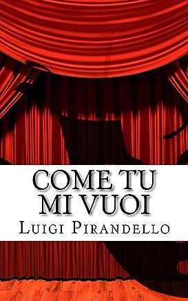 Come tu mi vuoi: Dramma in tre atti (Il teatro di Pirandello Vol. 25)