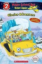 Glacier Adventure (The Magic School Bus Rides Again: Scholastic Reader Level 2)