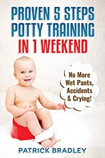 Proven 5-Steps Potty Training In 1 Weekend: No More Wet Pants, Accidents & Crying!