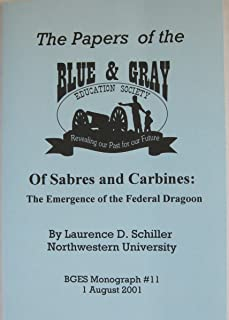 Of Sabres & Carbines: The Emergence of the Federal Dragoons (The Papers of the Blue & Gray Education Society Monograph No.11)