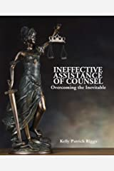 Ineffective Assistance of Counsel Overcoming the Inevitable Kindle Edition