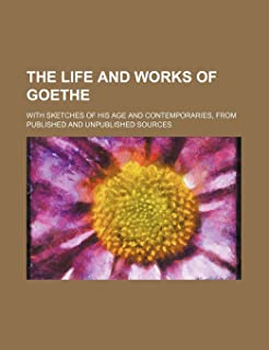 The Life and Works of Goethe (Volume 2); With Sketches of His Age and Contemporaries, from Published and Unpublished Sources