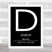 Dublin Ireland Coordinates Black & White World City Travel Quote Poster Print