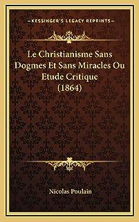 Le Christianisme Sans Dogmes Et Sans Miracles Ou Etude Critique (1864)