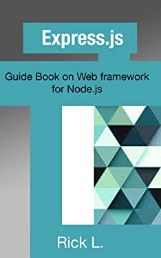 Express.js: Guide Book on Web framework for Node.js