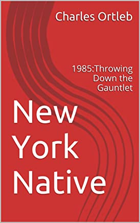 New York Native: 1985:Throwing Down the Gauntlet (English Edition)