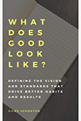 What Does Good Look Like?: Defining the vision and standards that drive better habits and results (The Business Productivity Series Book 16) Kindle Edition