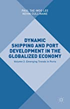 Dynamic Shipping and Port Development in the Globalized Economy: Volume 2: Emerging Trends in Ports