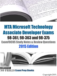 MTA Microsoft Technology Associate Developer Exams 98-361, 98-363 and 98-375 ExamFOCUS Study Notes & Review Questions 2015 Edition