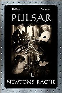 Pulsar: Newtons Rache (Teil 2 der Pulsar-Trilogie) (German Edition)
