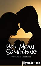 You Mean Something: Woods Lake #2 - Jesse & Lexie