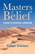 Masters of Belief: A Guide to Spiritual Liberation