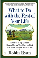 What to Do with The Rest of Your Life: America's Top Career Coach Shows You How to Find or Create the Job You'll LOVE Paperback