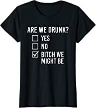 Womens Are We Drunk Bitch We Might Be Funny Drinking Women T-Shirt