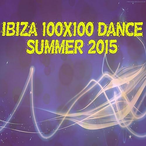 Ibiza 100x100 Dance Summer 2015 (40 Top Songs Selection for