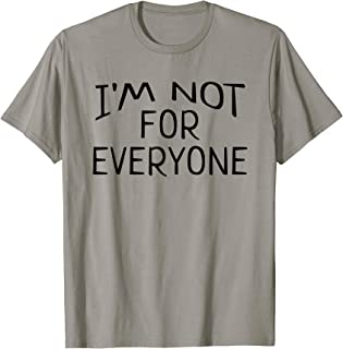 I'm Not For Everyone Funny Cool Anti Social T-Shirt