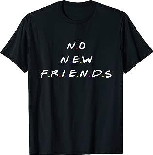 no new friends t shirt