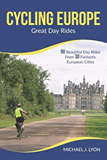 Cycling Europe: Great Day Rides: 90 Beautiful Day Rides...