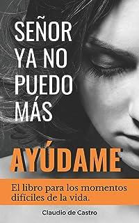 Señor, YA No Puedo Más, ¡ayúdame!: El libro para los momentos difíciles de la vida: 2