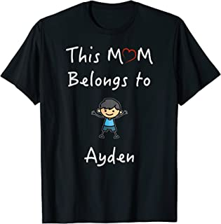 This Mom Belongs To Ayden T-Shirt Mother Love Son Gift