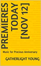 Premieres Today [Nov 12]: Music for Precious Anniversary (English Edition)