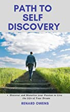 PATH TO SELF DISCOVERY: DISCOVER AND MONETIZE YOUR PASSION TO LIVE THE LIFE OF YOUR DREAMS