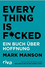 Everything is Fucked: Ein Buch über Hoffnung (German Edition) Kindle Edition