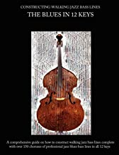 Constructing Walking Jazz Bass Lines, Book 1: Walking Bass Lines- The Blues in 12 Keys Upright Bass and Electric Bass Method