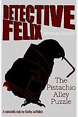 Detective Felix Mystery Stories: The Pistachio Alley Puzzle Kindle Edition