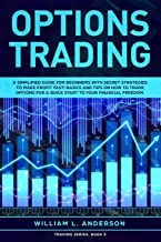Options Trading: A Simplified Guide for Beginners with Secrets Strategies to Make Profit Fast! Basics and Tips on How to Trade Options for a Quick Start to your Financial Freedom. (Trading series)