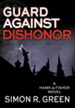 Guard Against Dishonor (Hawk & Fisher series Book 5)