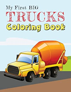 My First Big Trucks Coloring Book: Construction Site Vehicles and Things that Go Coloring Book for Kids Ages 2-4