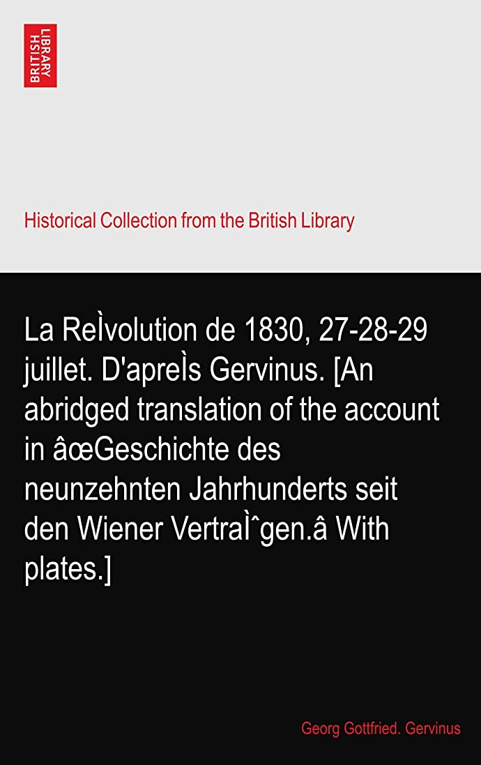 ボート保持成果La Reìvolution de 1830, 27-28-29 juillet. D'apreìs Gervinus. [An abridged translation of the account in a?Geschichte des neunzehnten Jahrhunderts seit den Wiener Vertraì?gen.a With plates.]