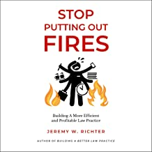 Stop Putting Out Fires: Building a More Efficient and Profitable Law Practice
