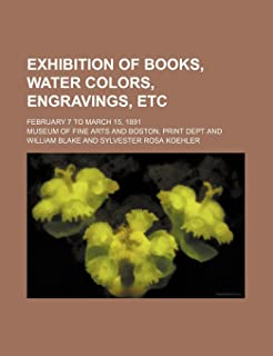 Exhibition of Books, Water Colors, Engravings, Etc; February 7 to March 15, 1891