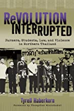 Revolution Interrupted: Farmers, Students, Law, and Violence in Northern Thailand (New Perspectives in SE Asian Studies)