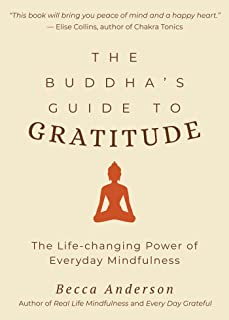 The Buddha's Guide to Gratitude: The Life-changing Power of Every Day Mindfulness (Stillness, Shakyamuni Buddha, for Readers of You are here by Thich Nhat Hanh) (English Edition)